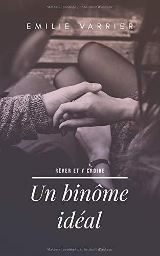 Un binôme idéal: Un roman optimiste qui réveille l'envie d'aimer. Suivez une jeune femme dans une histoire d'amour pleine de douceur. par  Emilie Varrier