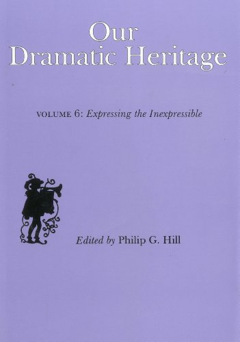 Our Dramatic Heritage: Expressing the Inexpressible v. 6