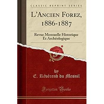 L'Ancien Forez, 1886-1887: Revue Mensuelle Historique Et Archéologique (Classic Reprint)