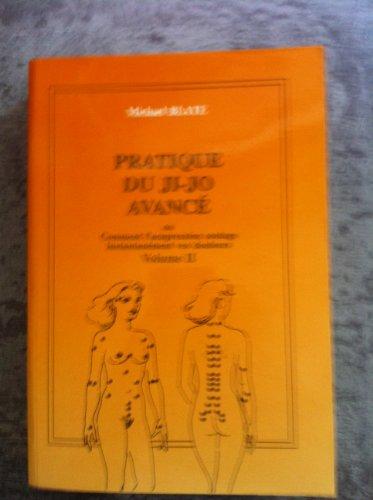 PRATIQUE DU JI-JO AVANCE OU COMMENT L'ACUPRESSION SOULAGE INSTANTANEMENT VOS DOULEURS.VOLUME 2.