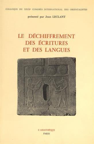 Le déchiffrement des écritures et des langues : Colloque du 29e congrès international des orientalistes, Paris, juillet 1973