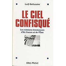 Le ciel confisqué : les relations incestueuses d'Air France et de l'État