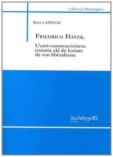 Friedrich Hayek : L'anti-constructivisme comme clé de lecture de son libéralisme