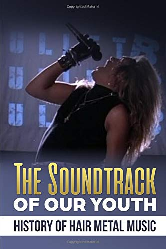 Soundtrack of Our Youth: History of Hair Metal Music por Hall Laurel