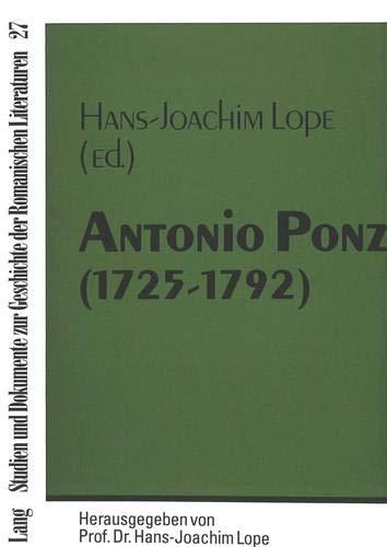 Antonio Ponz (1725-1792): Coloquio Hispano-Aleman Organizado a la Biblioteca Ducal de Wolfenbuettel. (3 y 4 de Diciembre de 1992) Con Motivo del ... Zur Geschichte der Romanischen Literat)