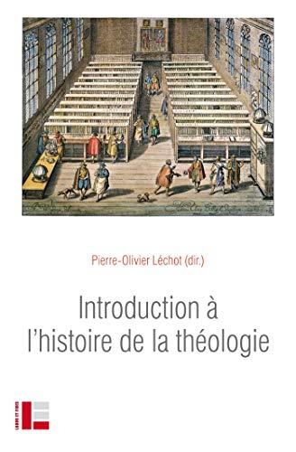 Introduction à l'histoire de la théologie par Pierre-Olivier Léchot