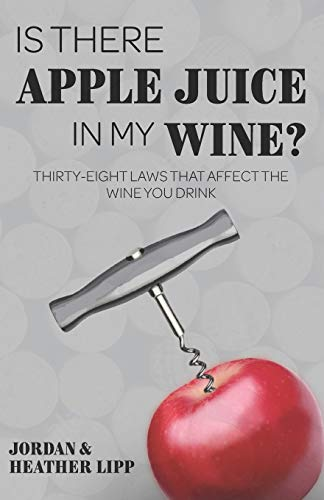 Is There Apple Juice in My Wine?: Thirty-Eight Laws that Affect the Wine You Drink por Jordan Lipp