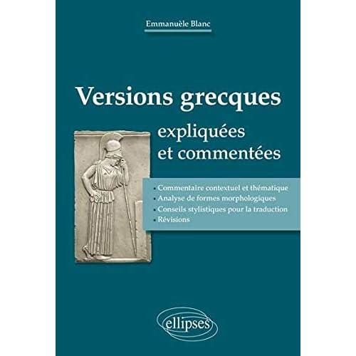 Versions Grecques Expliquées et Commentées Commentaire Contextuel et Thématique Analyse de Formes Morphologiques Conseils Stylistiques pour la Traduction Révisions