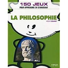 La philosophie: 150 jeux pour apprendre en s'amusant