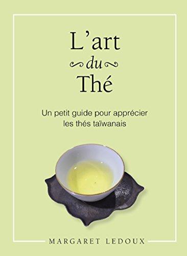 L'art du thé: Un petit guide pour apprécier les thés taïwanais par Margaret Ledoux
