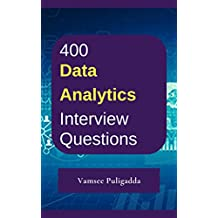 400 Most Important Business Intelligence (BI) & Data Analytics Interview Questions and Answers: Crack That Next Interview With Higher Salary In Less Preparation Time