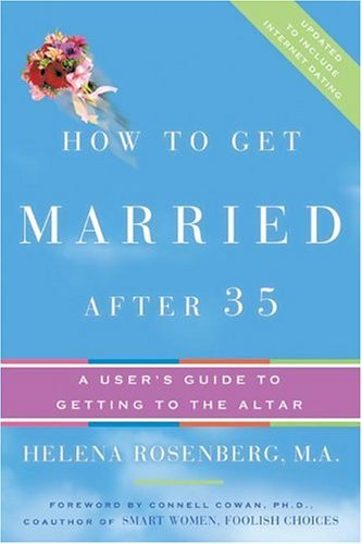 How to Get Married After 35 Revised Edition: A User's Guide to Getting to the Altar by Helena Hacker Rosenberg (1-Nov-2004) Paperback