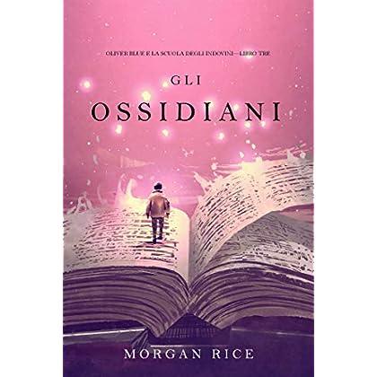 Gli Ossidiani (Oliver Blue E La Scuola Degli Indovini—Libro Tre)