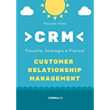 CRM: Filosofia, Strategia e Pratica! :  Customer Relationship Management