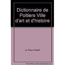 Dictionnaire de Poitiers Ville d'art et d'histoire