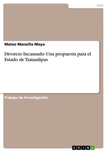 Divorcio Incausado: Una propuesta para el Estado de Tamaulipas por Mateo Mansilla Moya