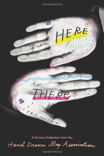 From Here to There: A Curious Collection from the Hand Drawn Map Association por Kris Harzinski