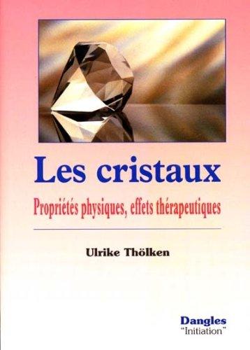 Les Cristaux : Propriétés physiques, effets thérapeutiques