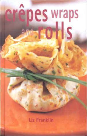 Crepes, Wraps and Rolls by Liz Franklin (28-Sep-2000) Hardcover