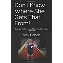Don't Know Where She Gets That From!: Book 4 in the Memories of a Confused Seventies Teenager