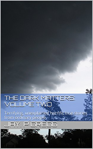 the-dark-matters-volume-two-terrifying-unexplained-horrific-true-stories-from-ordinary-people