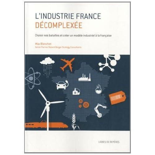 L'industrie France décomplexée : Choisir nos batailles et créer un modèle industriel à la française