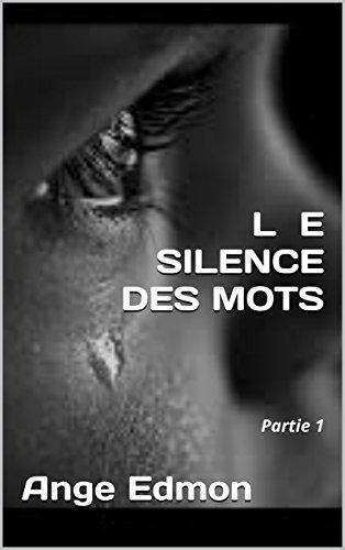 LE SILENCE DES MOTS: Partie 1 (French Edition)