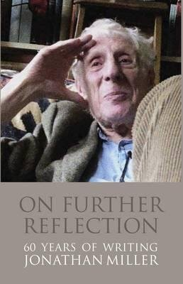 [On Further Reflection: 60 Years of Writings] (By: Jonathan Miller) [published: July, 2014]