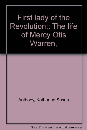 First lady of the Revolution;: The life of Mercy Otis Warren,