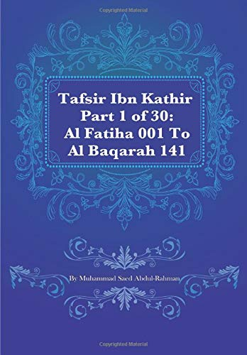 Tafsir Ibn Kathir Part 1 of 30: Al Fatiha 001 To Al Baqarah 141