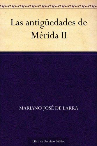 Las antigüedades de Mérida II por Mariano José de Larra