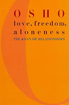 Love, Freedom, and Aloneness: A New Vision of Relating by [Osho]