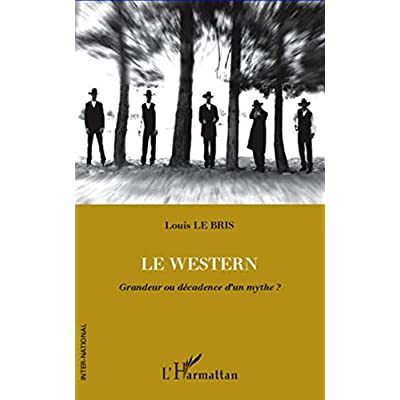 Le Western: Grandeur ou décadence d'un mythe ?
