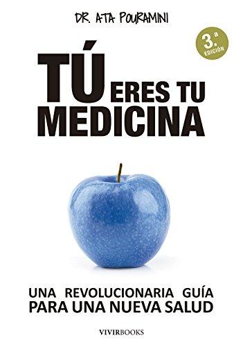 Tú eres tu medicina: Una revolucionaria guía para una nueva salud por Ata Pouramini