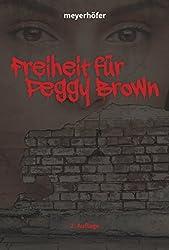 Freiheit für Peggy Brown (Peggy Brown - Trilogie 1)
