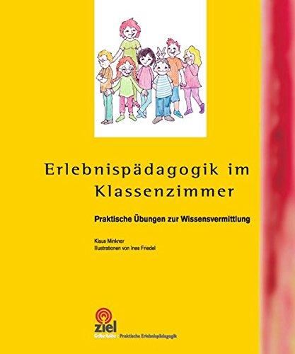 Erlebnispädagogik im Klassenzimmer: Praktische Übungen zur Wissensvermittlung (Gelbe Reihe: Praktische Erlebnispädagogik)