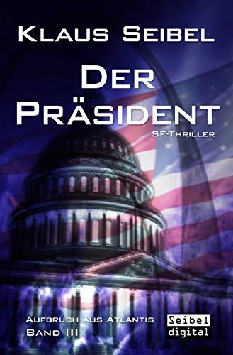 Der Präsident - SF-Thriller (Aufbruch aus Atlantis 3)