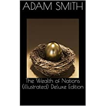 The Wealth of Nations (illustrated) Deluxe Edition (English Edition)