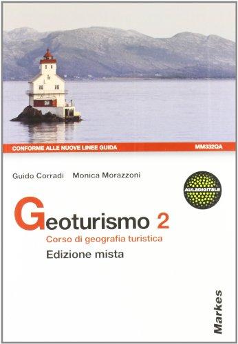 Geoturismo. Corso di geografia turistica. Per le Scuole superiori. Con espansione online: 2