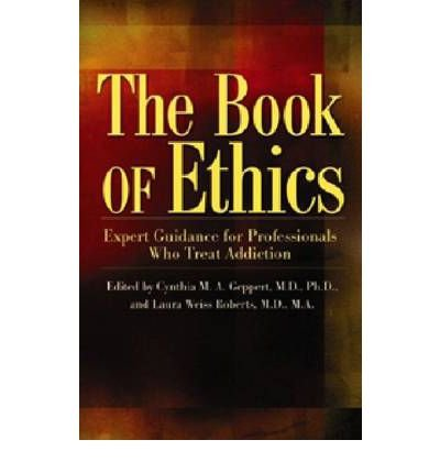 [(The Book of Ethics: Expert Guidance for Professionals Who Treat Addiction)] [Author: Cynthia M. A. Geppert] published on (August, 2008)