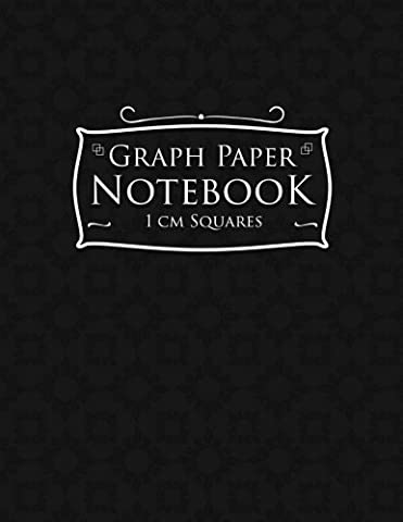 Graph Paper Notebook: 1 cm Squares: Metric Blank Graphing Paper (1 centimeter squares)- Graph Paper Notebook, Great for Mathematics, Formulas, Sums & Drawing - Black Cover