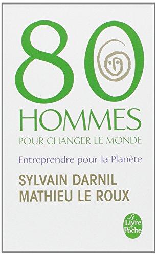 80 Hommes pour changer le monde : Entreprendre pour la planète par Sylvain Darnil