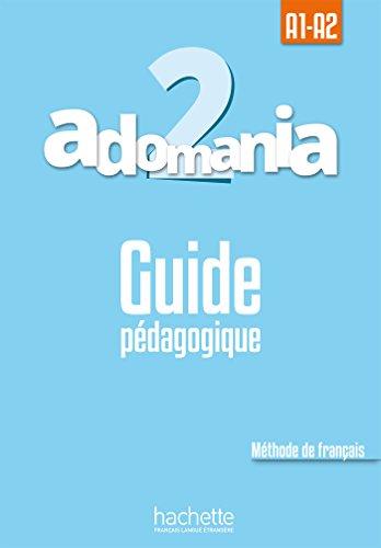 Adomania 2 : Guide pédagogique: A1.2/A2.1