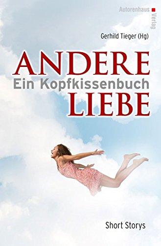 Andere Liebe. Ein Kopfkissenbuch: Short Storys