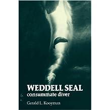 Weddell Seal: Consummate Diver by Gerald L. Kooyman (2009-06-04)
