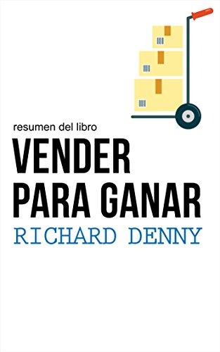 Resumen del libro Vender para ganar,  por Richard Denny: Las claves para convertirse en un vendedor de éxito (Spanish Edition)