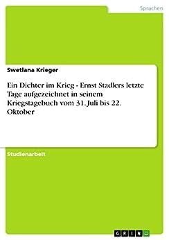 Ein Dichter im Krieg - Ernst Stadlers letzte Tage aufgezeichnet in seinem Kriegstagebuch vom 31. Juli bis 22. Oktober