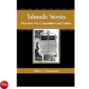 Talmudic Stories: Narrative Art, Composition, and Culture