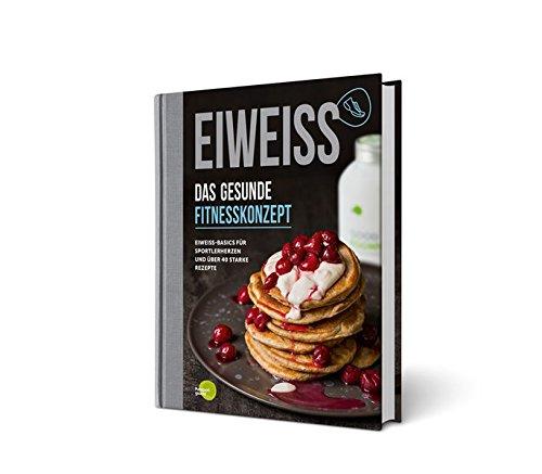 EIWEISS - Das gesunde Fitnesskonzept: Eiweiß-Basics für Sportlerherzen und über 40 starke Rezepte | das Buch zu Good Eggwhites von Pumperlgsund