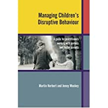 [(Managing Children's Disruptive Behaviour: A Guide for Practitioners Working with Parents and Foster Parents)] [Author: Martin Herbert] published on (April, 2004)